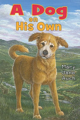 A Dog on His Own By Auch, Mary Jane